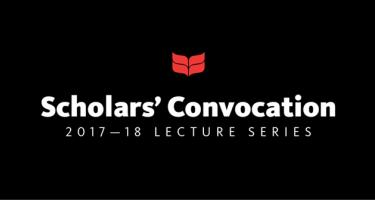 Scholars' Convocation 2017-18 Lecture Series